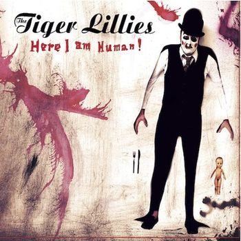 The Tiger Lillies_Here I Am Human